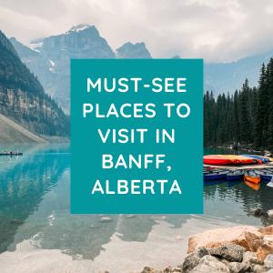 Must-Visit Spots in Banff, Alberta